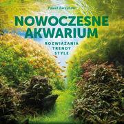 Książka: Nowoczesne akwarium. Rozwiązania, tredny, style. Autor: Paweł Zarzyński