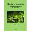 Rośliny w akwarium. Ekologia roślin wodnych dla akwarystów. [Diana Walstad]